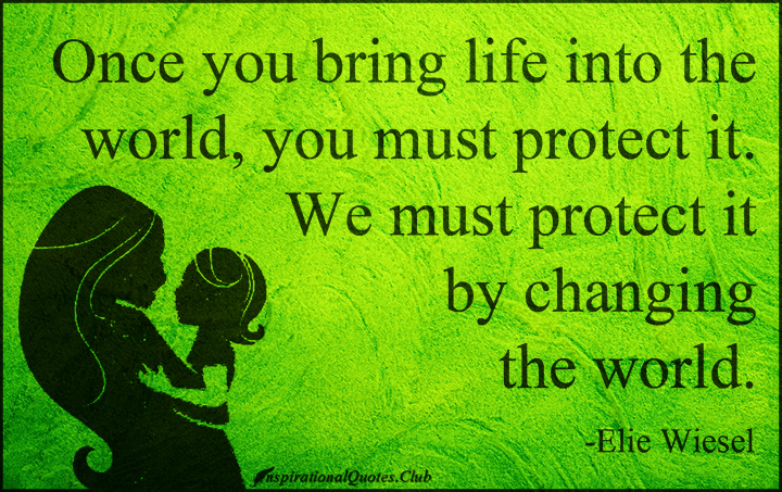 inspirationalquotes-club-inspirational-bring-life-world-protect-change-change-the-world-elie-wiesel